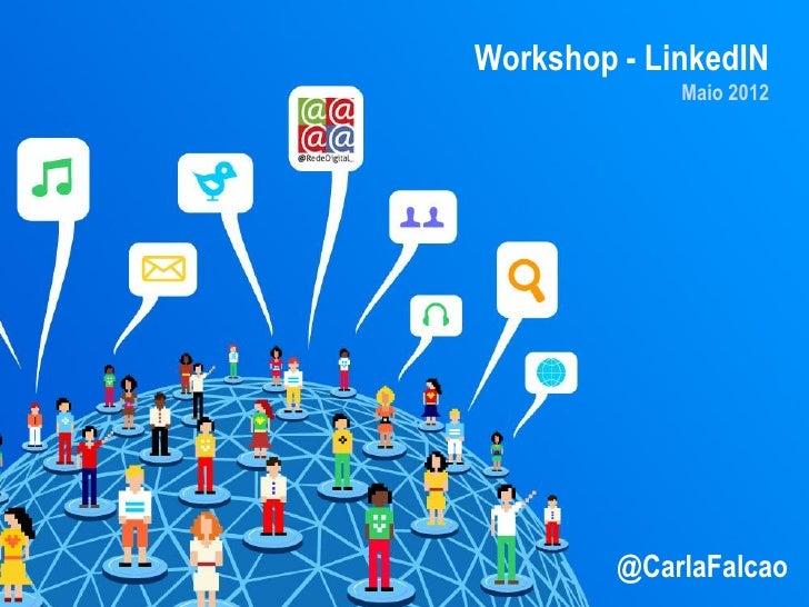 Workshop - LinkedIN             Maio 2012         @CarlaFalcao