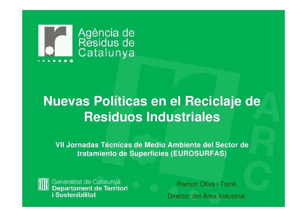 Nuevas Políticas en el Reciclaje de     Residuos Industriales VII Jornadas Técnicas de Medio Ambiente del Sector de       ...