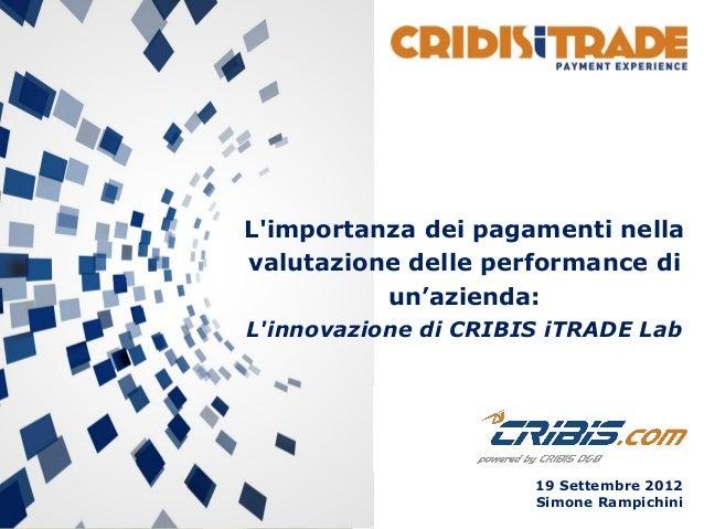 19 Settembre 2012 Simone Rampichini L'importanza dei pagamenti nella valutazione delle performance di un'azienda: L'innova...