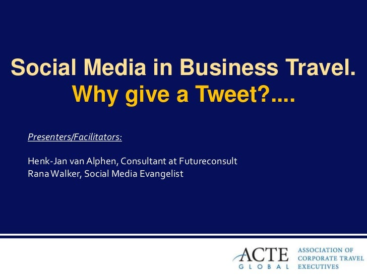 Social Media in Business Travel.     Why give a Tweet?.... Presenters/Facilitators: Henk-Jan van Alphen, Consultant at Fut...