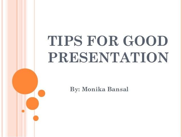 TIPS FOR GOODPRESENTATION  By: Monika Bansal