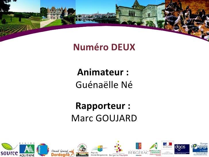 Numéro DEUXAnimateur :Guénaëlle NéRapporteur :Marc GOUJARD