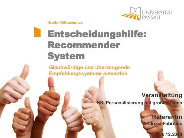 Herzlich Willkommen zu  Entscheidungshilfe: Recommender System Glaubwürdige und überzeugende Empfehlungssysteme entwerfen ...