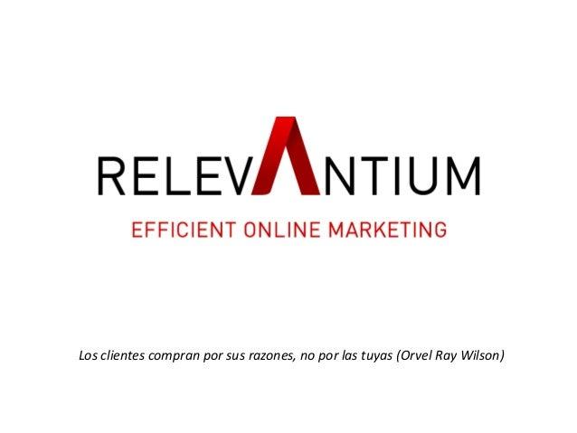 Los clientes compran por sus razones, no por las tuyas (Orvel Ray Wilson)