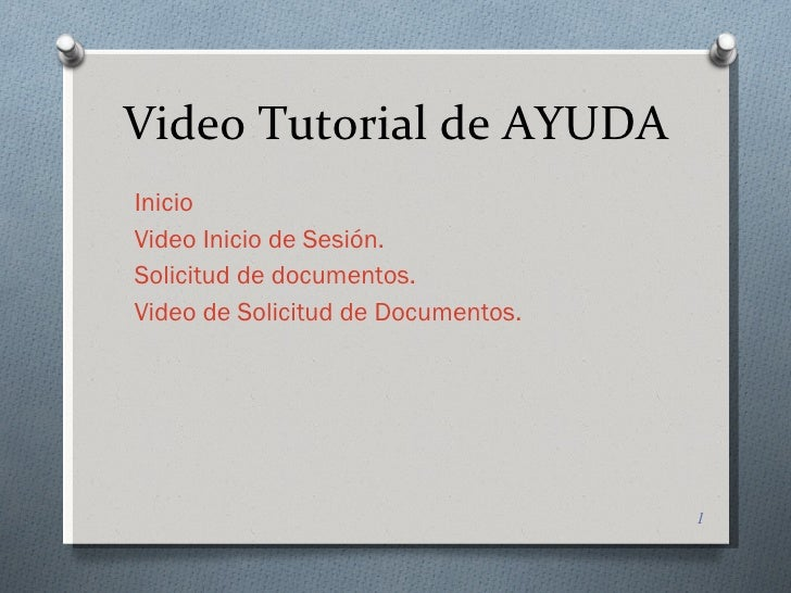 Video Tutorial de AYUDA <ul><li>Inicio </li></ul><ul><li>Video Inicio de Sesión. </li></ul><ul><li>Solicitud de documentos...