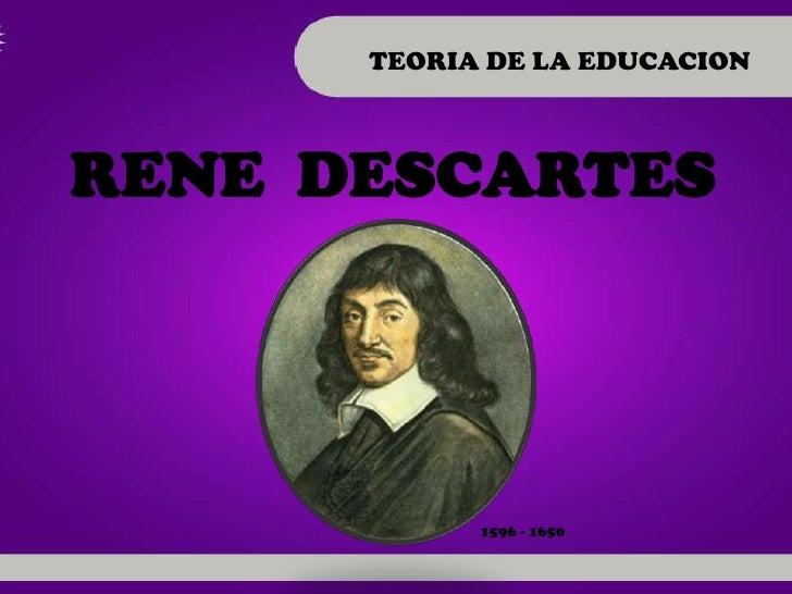 TEORIA DE LA EDUCACIONRENE DESCARTES            1596 - 1650