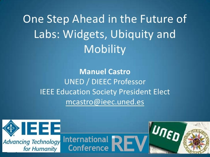 One Step Ahead in the Future of Labs: Widgets, Ubiquity and           Mobility              Manuel Castro          UNED / ...