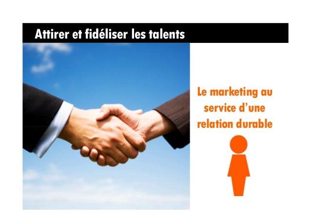 Attirer et fidéliser les talents                                   Le marketing au                                     ser...