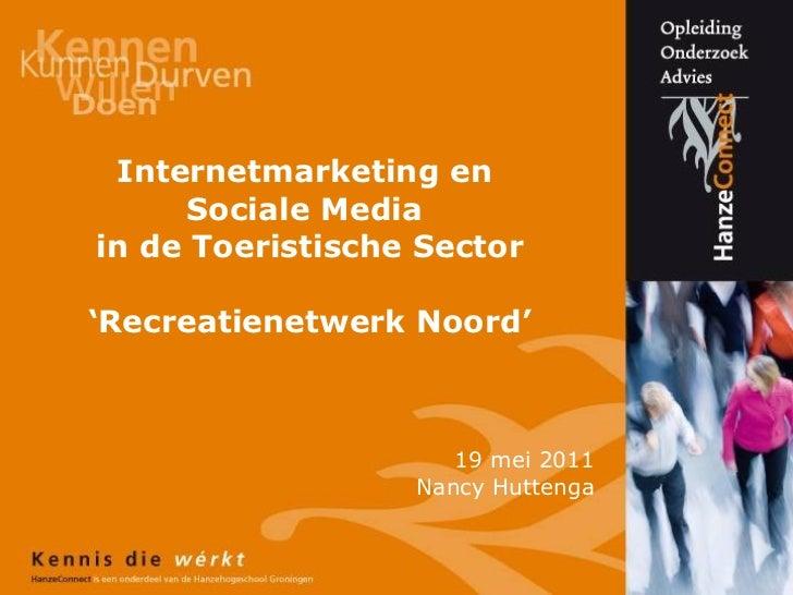Internetmarketing en  Sociale Media  in de Toeristische Sector 'Recreatienetwerk Noord' 19 mei 2011 Nancy Huttenga