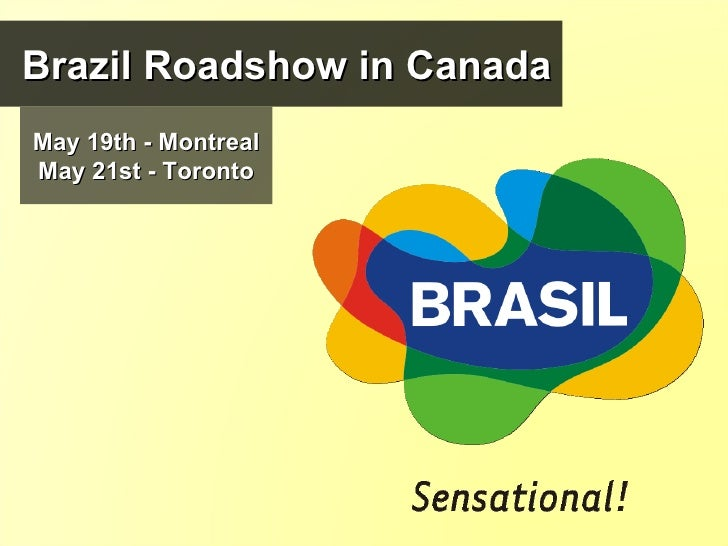 Brazil Roadshow in Canada May 19th - Montreal May 21st - Toronto