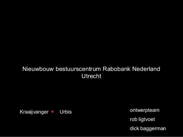 Nieuwbouw bestuurscentrum Rabobank Nederland Utrecht Kraaijvanger Urbis ontwerpteam rob ligtvoet dick baggerman