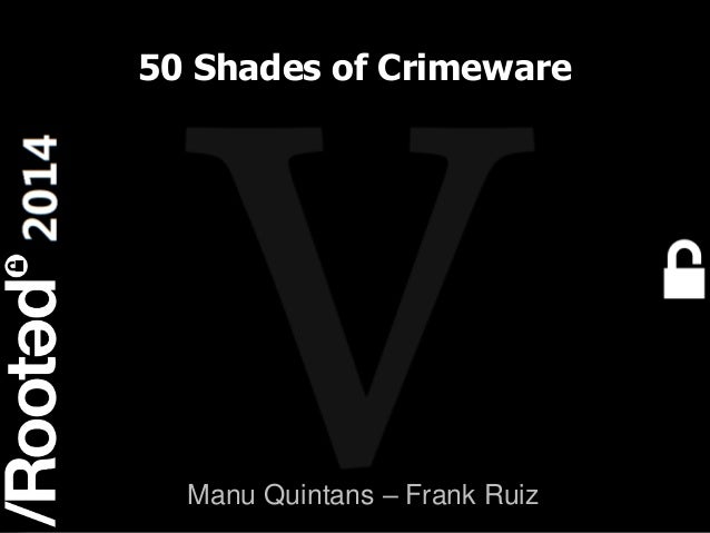 Manu Quintans & Frank Ruiz – 50 shades of crimeware [Rooted CON 2014]