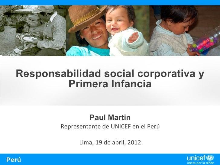 Responsabilidad social corporativa y        Primera Infancia                 Paul Martin        Representante de UNICEF en...