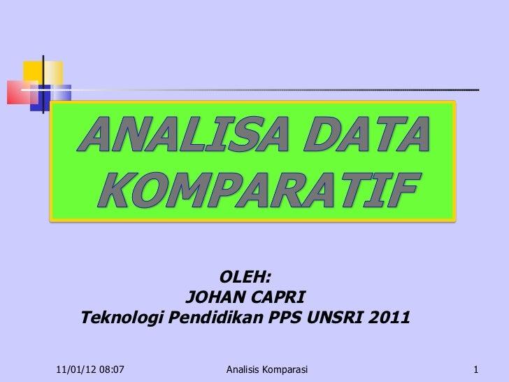 11/01/12   08:07 Analisis Komparasi OLEH: JOHAN CAPRI Teknologi Pendidikan PPS UNSRI 2011
