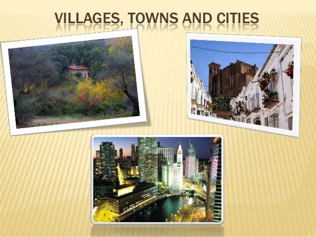 VILLAGES, TOWNS AND CITIES