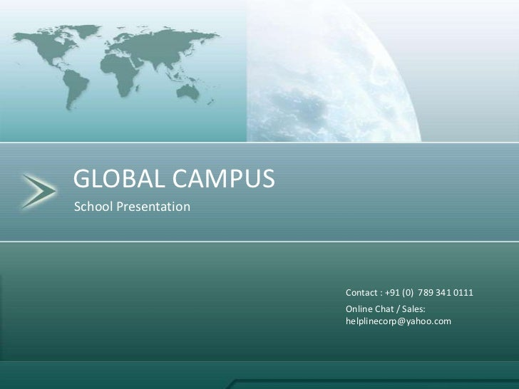 GLOBAL CAMPUSSchool Presentation                      Contact : +91 (0) 789 341 0111                      Online Chat / Sa...