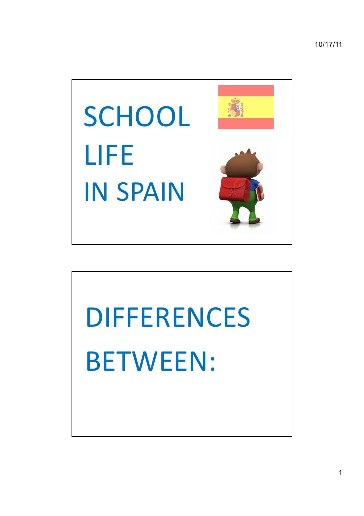 10/17/11SCHOOL LIFE  IN SPAIN DIFFERENCES BETWEEN:                         1