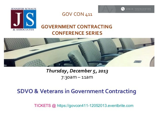 GOV CON 411 GOVERNMENT CONTRACTING CONFERENCE SERIES  Thursday, December 5, 2013 7:30am – 11am  SDVO & Veterans in Governm...