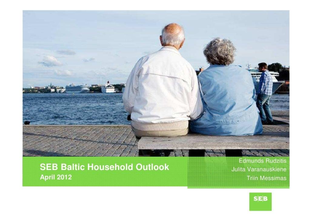 Edmunds RudzitisSEB Baltic Household Outlook   Julita VaranauskieneApril 2012                            Triin Messimas