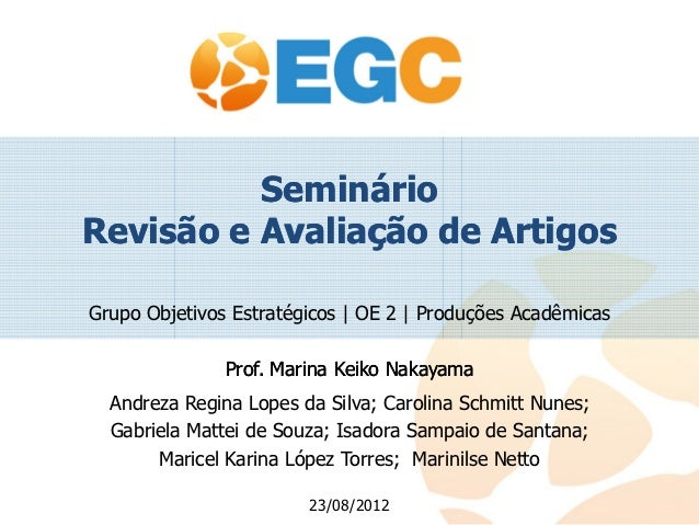 SeminárioRevisão e Avaliação de ArtigosGrupo Objetivos Estratégicos   OE 2   Produções Acadêmicas               Prof. Mari...