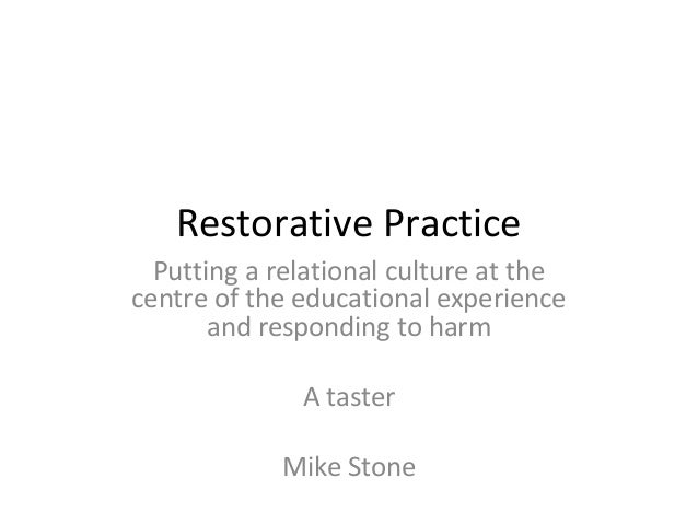 Restorative PracticePutting a relational culture at thecentre of the educational experienceand responding to harmA tasterM...