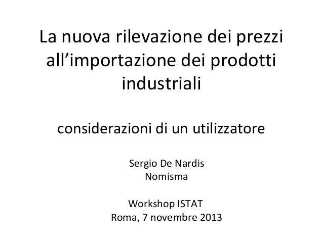 S. de Nardis - La nuova rilevazione dei prezzi all'importazione dei prodotti industriali: considerazioni di un utilizzatore