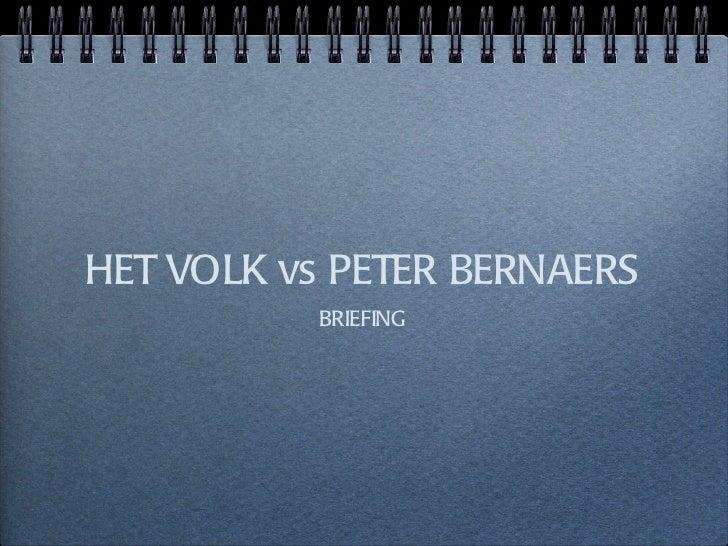 HET VOLK vs PETER BERNAERS <ul><li>BRIEFING </li></ul>