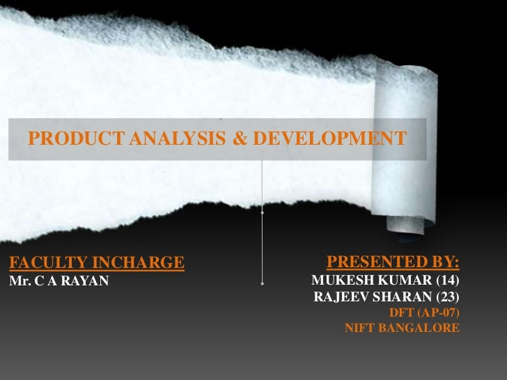 PRODUCT ANALYSIS & DEVELOPMENTFACULTY INCHARGE         PRESENTED BY:Mr. C A RAYAN           MUKESH KUMAR (14)             ...