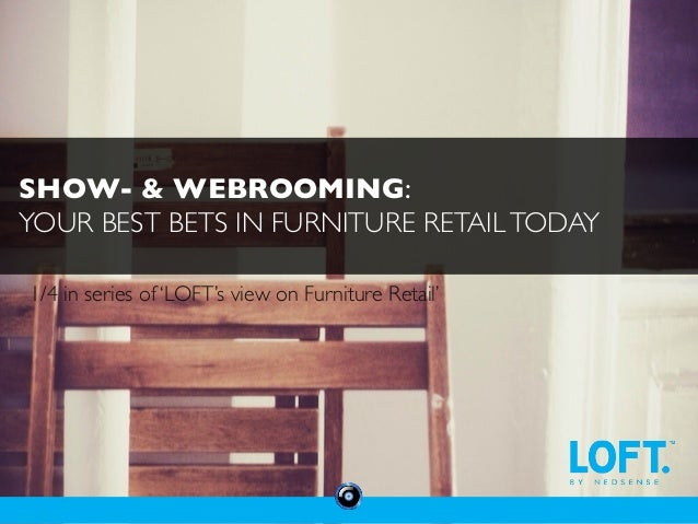 SHOW- & WEBROOMING:  YOUR BEST BETS IN FURNITURE RETAIL TODAY  1/4 in series of 'LOFT's view on Furniture Retail'
