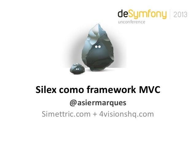 Silex como framework MVC@asiermarquesSimettric.com + 4visionshq.comunconference