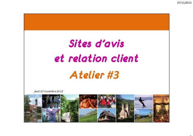 07/11/2013  Sites d'avis et relation client Atelier #3 Jeudi 07 novembre 2013