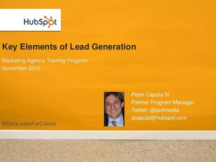 Key Elements of Lead Generation<br />Marketing Agency Training Program<br />November 2010<br />Peter Caputa IV<br />Partne...