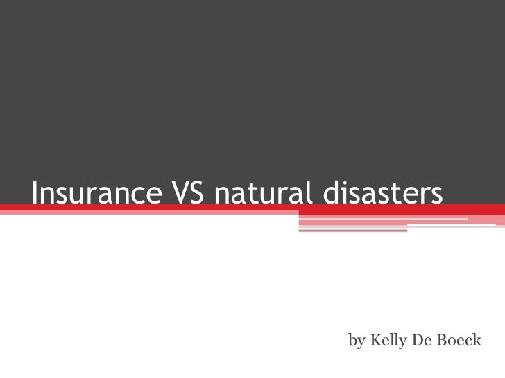 Insurance VS natural disasters<br />by Kelly De Boeck<br />