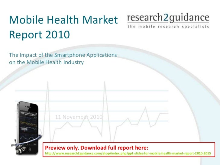 Mobile Health Market Report 2010 <br />The Impact of the Smartphone Applications on the Mobile Health Industry <br />11 No...