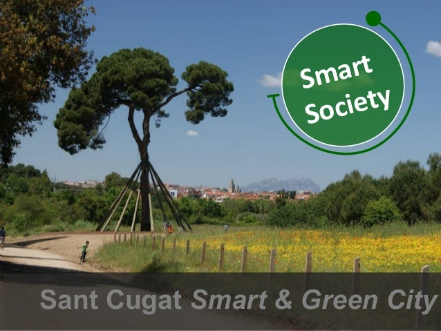 Smart                      Soc iety     Sant Cugat Smart & Green CitySant Cugat Smart & Green City                   Mercè...