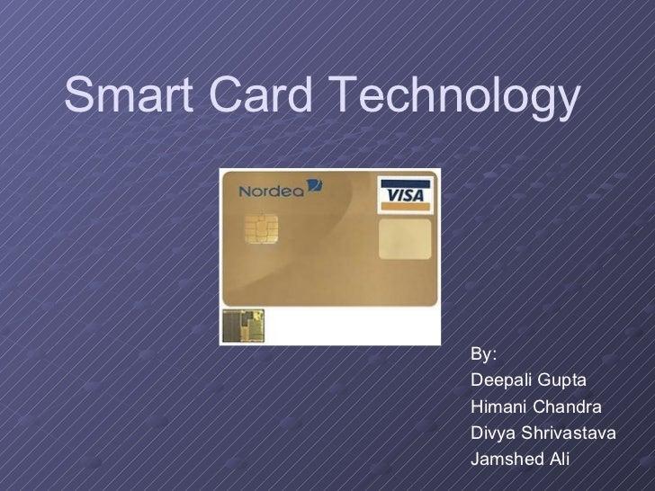 Smart Card Technology                     By:                 Deepali Gupta                 Himani Chandra                ...