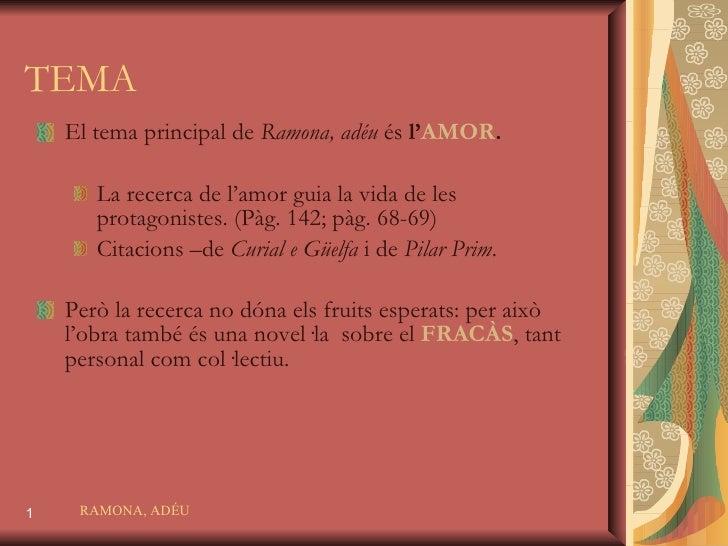 TEMA <ul><li>El tema principal de  Ramona, adéu  és  l' AMOR . </li></ul><ul><ul><li>La recerca de l'amor guia la vida de ...
