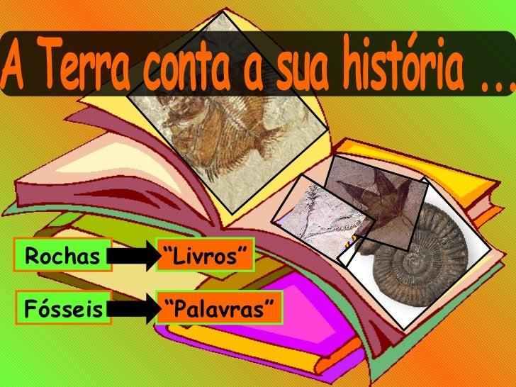 """A Terra conta a sua história ... Rochas """" Livros"""" Fósseis """" Palavras"""""""