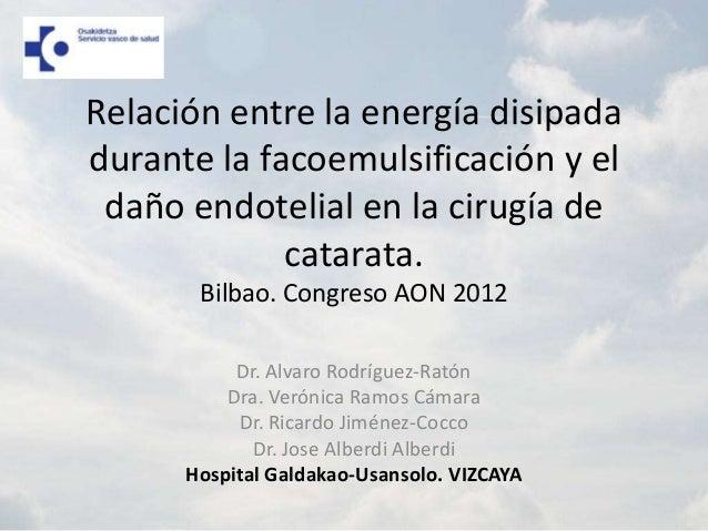 Relación entre la energía disipada durante la facoemulsificación y el daño endotelial en la cirugía de catarata.