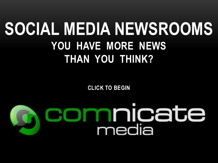 SOCIAL MEDIA NEWSROOMS    YOU HAVE MORE NEWS      THAN YOU THINK?         CLICK TO BEGIN