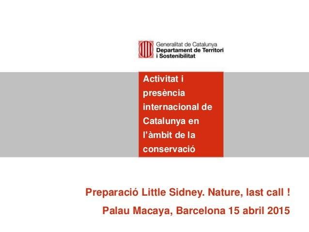 Activitat i presència internacional de Catalunya en l'àmbit de la conservació Preparació Little Sidney. Nature, last call ...