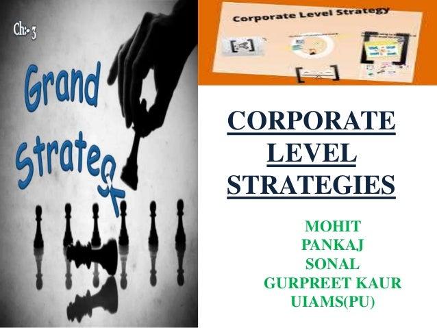 CORPORATE LEVEL STRATEGIES MOHIT PANKAJ SONAL GURPREET KAUR UIAMS(PU)
