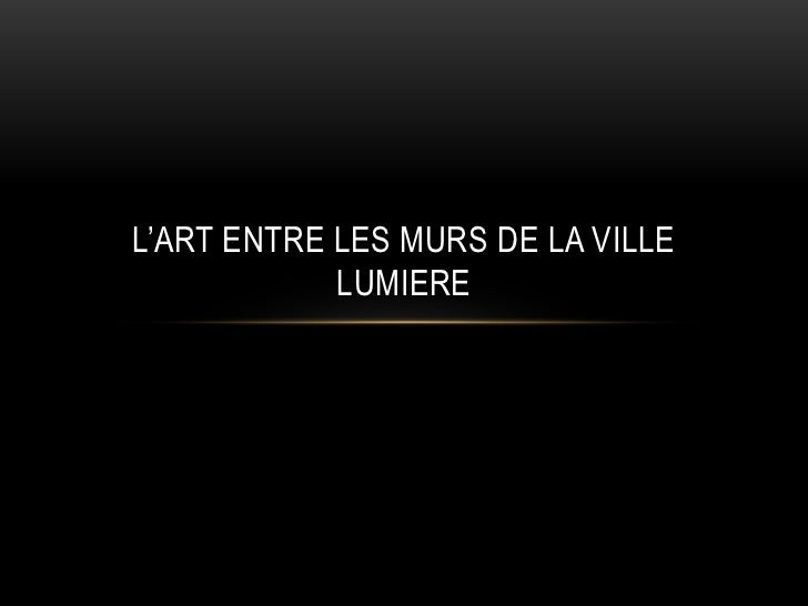 L'ART ENTRE LES MURS DE LA VILLE            LUMIERE