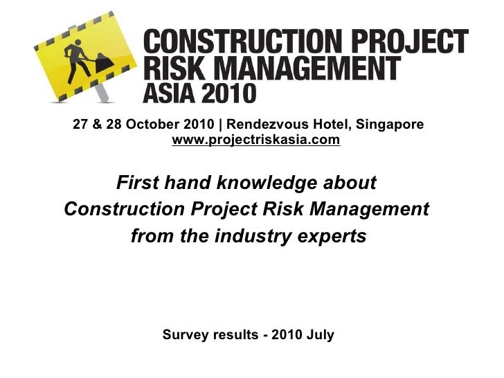 <ul><li>27 & 28 October 2010 | Rendezvous Hotel, Singapore  www.projectriskasia.com   </li></ul><ul><li>First hand knowled...
