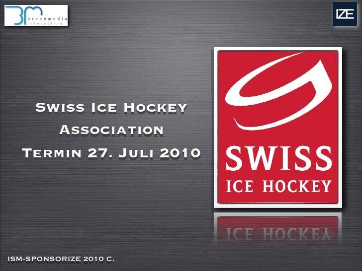 Swiss Ice Hockey      Association   Termin 27. Juli 2010     ISM-SPONSORIZE 2010 C.