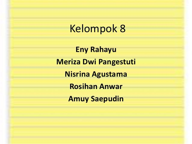 Kelompok 8     Eny RahayuMeriza Dwi Pangestuti Nisrina Agustama  Rosihan Anwar  Amuy Saepudin
