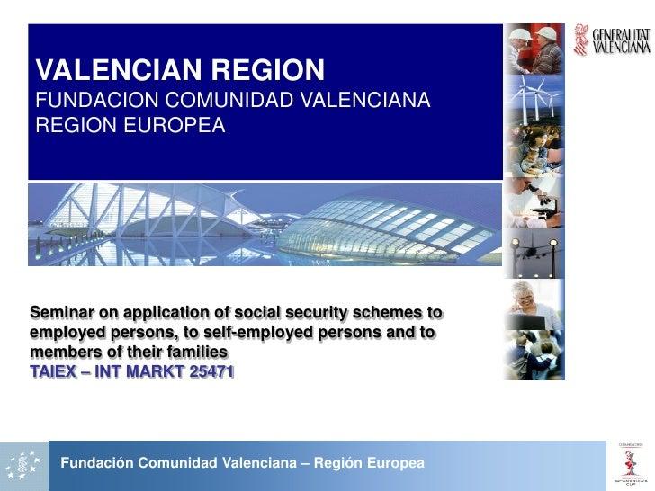 VALENCIAN REGION FUNDACION COMUNIDAD VALENCIANA REGION EUROPEA     Seminar on application of social security schemes to em...