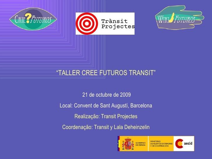 """ TALLER CREE FUTUROS TRANSIT"" 21 de octubre de 2009 Local: Convent de Sant Augustí, Barcelona Realização: Transit Project..."