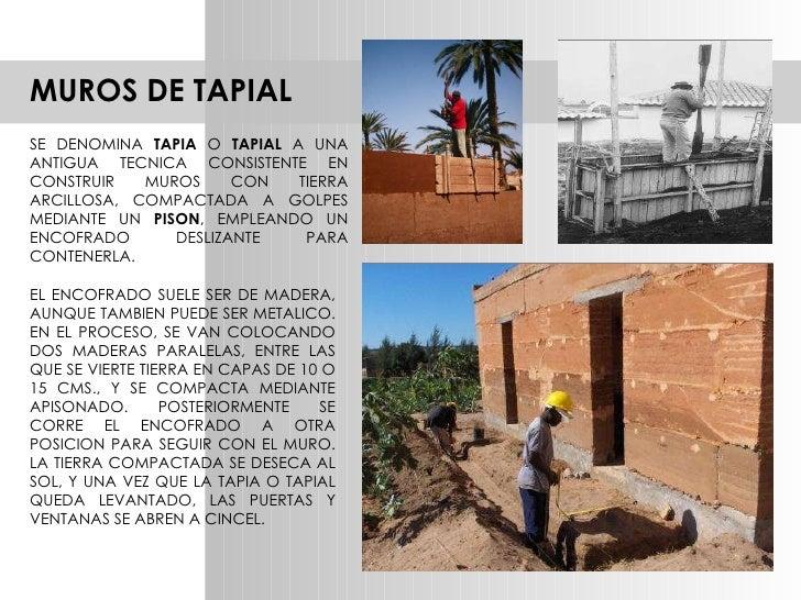 MUROS DE TAPIAL SE DENOMINA  TAPIA  O  TAPIAL  A UNA ANTIGUA TECNICA CONSISTENTE EN CONSTRUIR MUROS CON TIERRA ARCILLOSA, ...