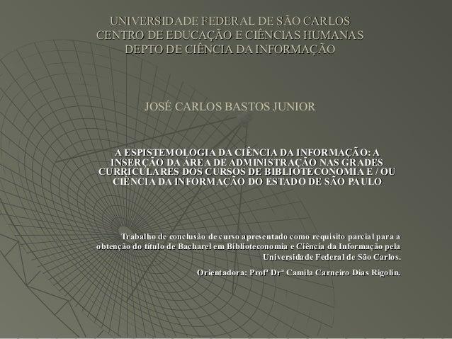 UNIVERSIDADE FEDERAL DE SÃO CARLOSCENTRO DE EDUCAÇÃO E CIÊNCIAS HUMANAS    DEPTO DE CIÊNCIA DA INFORMAÇÃO            JOSÉ ...